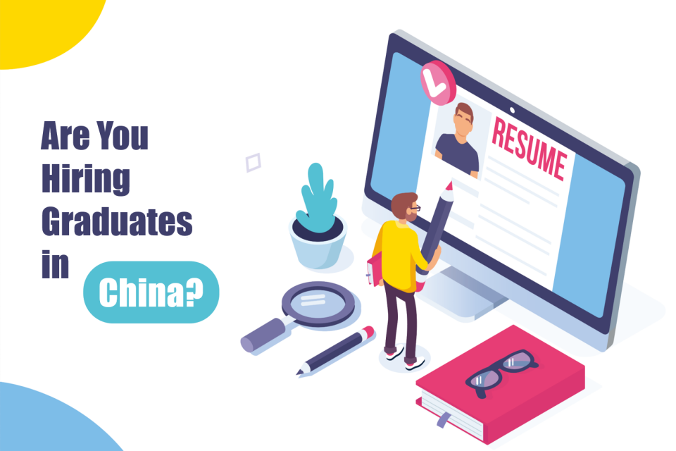 Get to know talent in different countries - Issue 1: Are you hiring graduates in China?